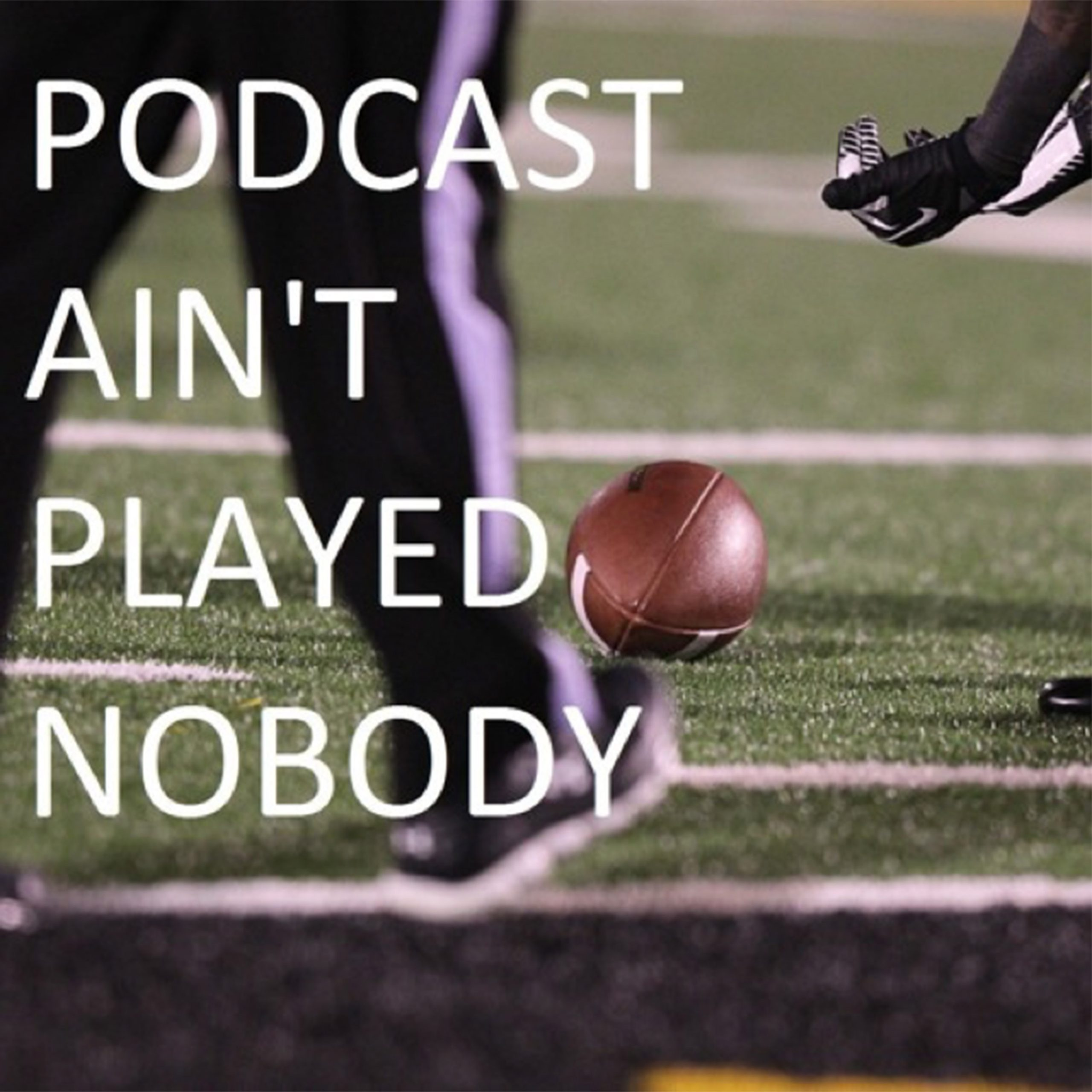 Podcast Aint Played Nobody