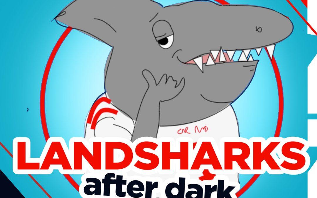Landsharks After Dark