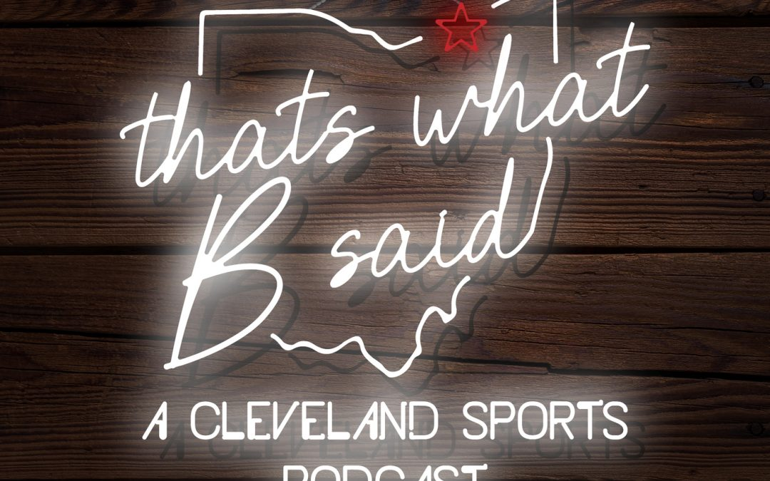 That's What B Said: A Cleveland Sports Podcast